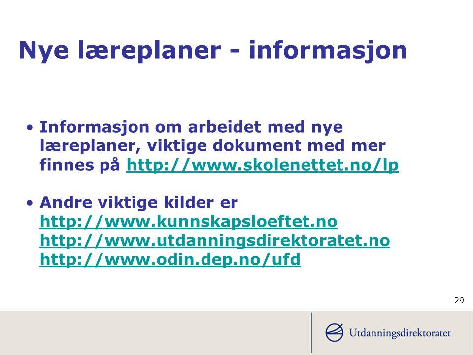 29 Nye læreplaner - informasjon •Informasjon om arbeidet med nye læreplaner, viktige dokument med mer finnes på http://www.skolenettet.no/lphttp://www