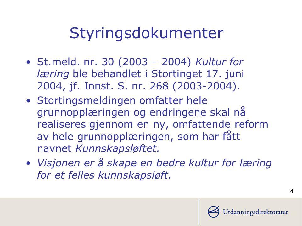 4 Styringsdokumenter •St.meld. nr. 30 (2003 – 2004) Kultur for læring ble behandlet i Stortinget 17. juni 2004, jf. Innst. S. nr. 268 (2003-2004). •St