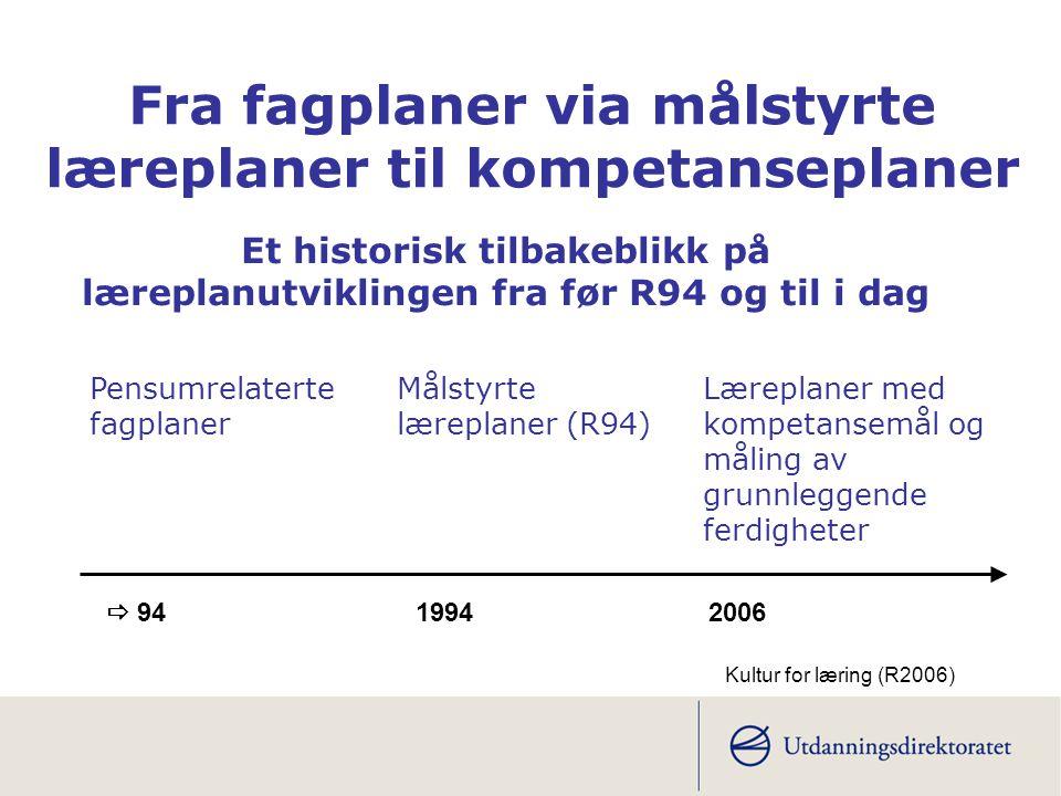 Fra fagplaner via målstyrte læreplaner til kompetanseplaner Et historisk tilbakeblikk på læreplanutviklingen fra før R94 og til i dag Pensumrelaterte