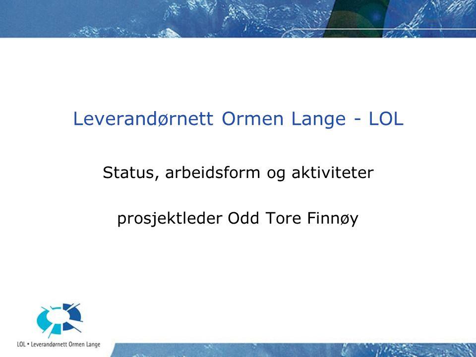Leverandørnett Ormen Lange - LOL Status, arbeidsform og aktiviteter prosjektleder Odd Tore Finnøy