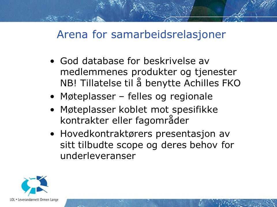 Arena for samarbeidsrelasjoner •God database for beskrivelse av medlemmenes produkter og tjenester NB! Tillatelse til å benytte Achilles FKO •Møteplas