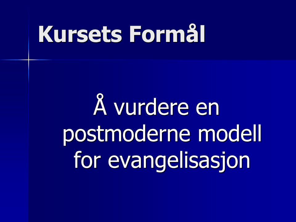 Kursets Formål Å vurdere en postmoderne modell for evangelisasjon