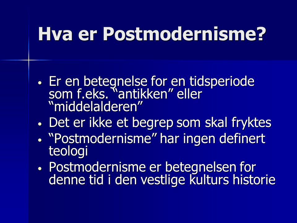 """Hva er Postmodernisme? • Er en betegnelse for en tidsperiode som f.eks. """"antikken"""" eller """"middelalderen"""" • Det er ikke et begrep som skal fryktes • """"P"""