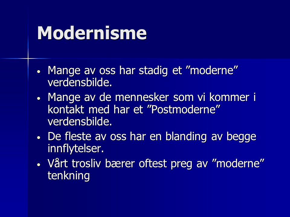 """Modernisme • Mange av oss har stadig et """"moderne"""" verdensbilde. • Mange av de mennesker som vi kommer i kontakt med har et """"Postmoderne"""" verdensbilde."""