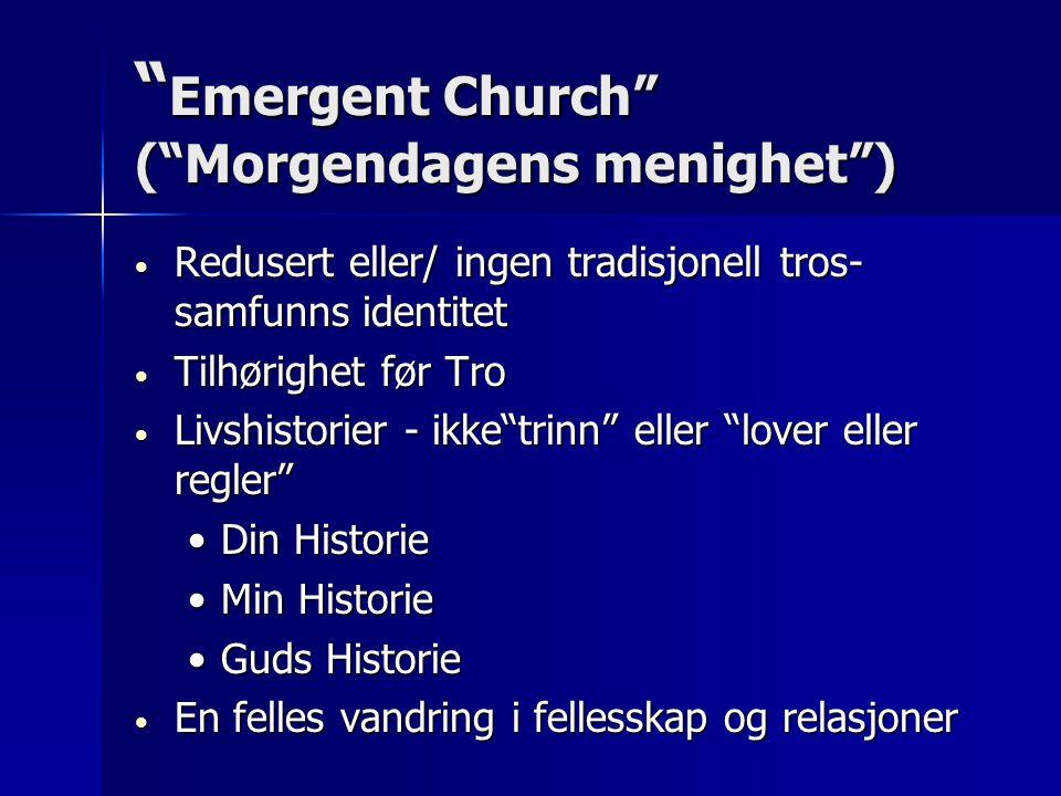 """"""" Emergent Church"""" (""""Morgendagens menighet"""") • Redusert eller/ ingen tradisjonell tros- samfunns identitet • Tilhørighet før Tro • Livshistorier - ikk"""