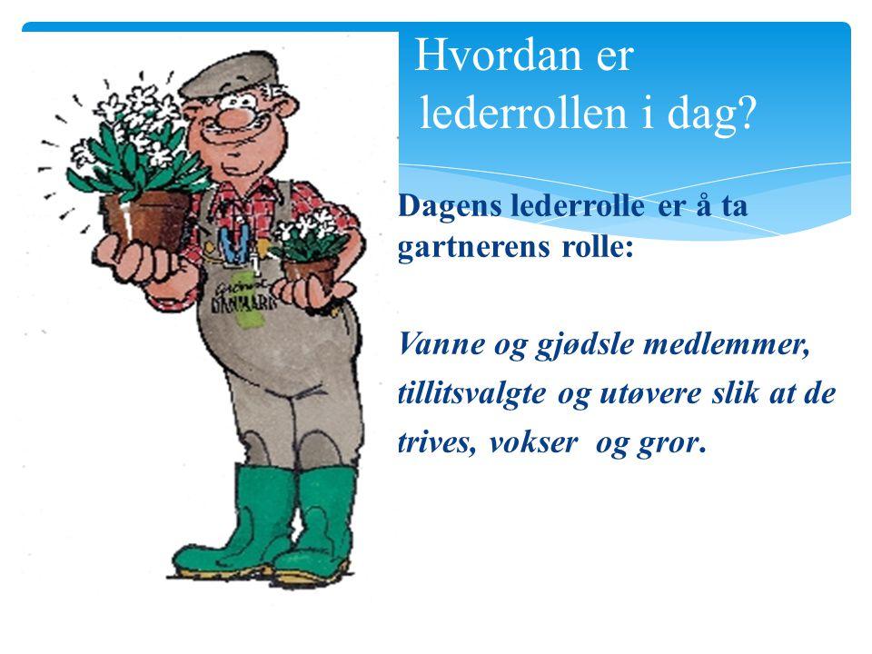 Dagens lederrolle er å ta gartnerens rolle: Vanne og gjødsle medlemmer, tillitsvalgte og utøvere slik at de trives, vokser og gror. Hvordan er lederro