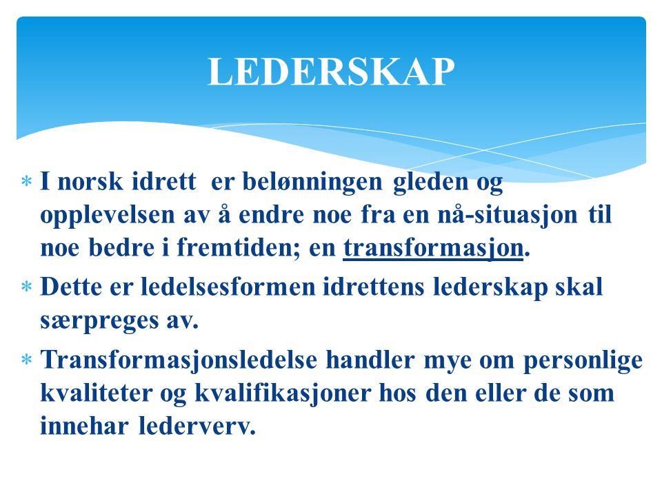 LEDERSKAP  I norsk idrett er belønningen gleden og opplevelsen av å endre noe fra en nå-situasjon til noe bedre i fremtiden; en transformasjon.  Det