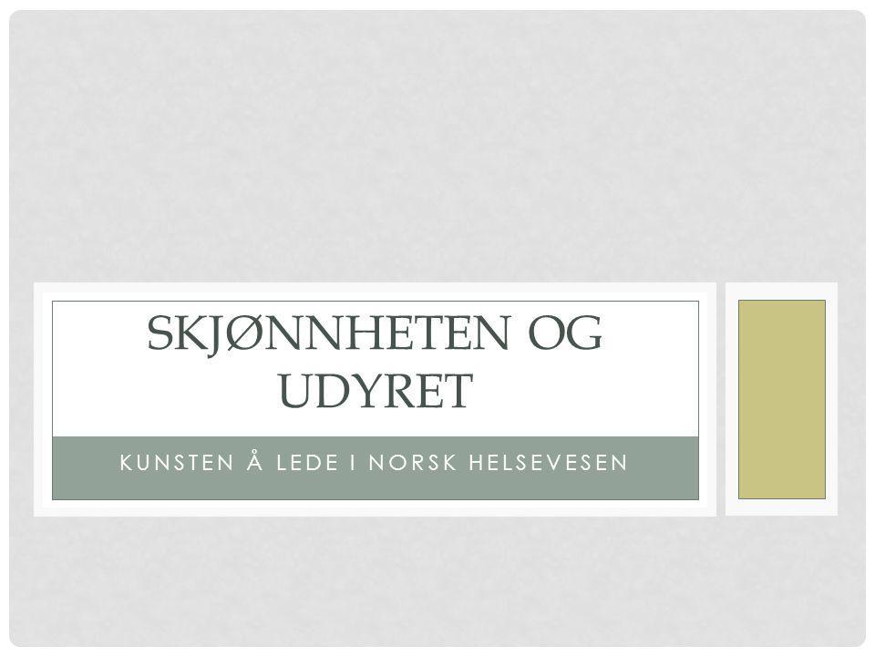 KUNSTEN Å LEDE I NORSK HELSEVESEN SKJØNNHETEN OG UDYRET