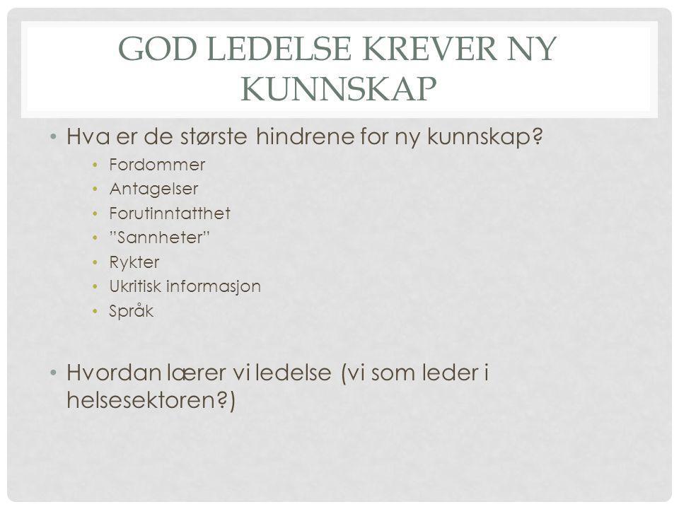 """GOD LEDELSE KREVER NY KUNNSKAP • Hva er de største hindrene for ny kunnskap? • Fordommer • Antagelser • Forutinntatthet • """"Sannheter"""" • Rykter • Ukrit"""