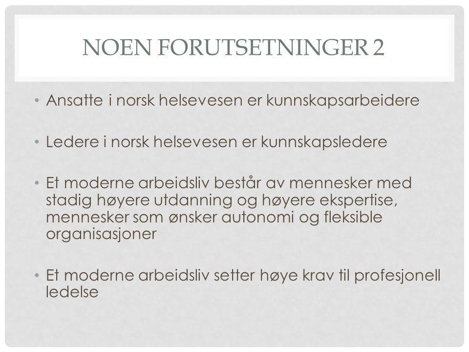 NOEN FORUTSETNINGER 2 • Ansatte i norsk helsevesen er kunnskapsarbeidere • Ledere i norsk helsevesen er kunnskapsledere • Et moderne arbeidsliv består