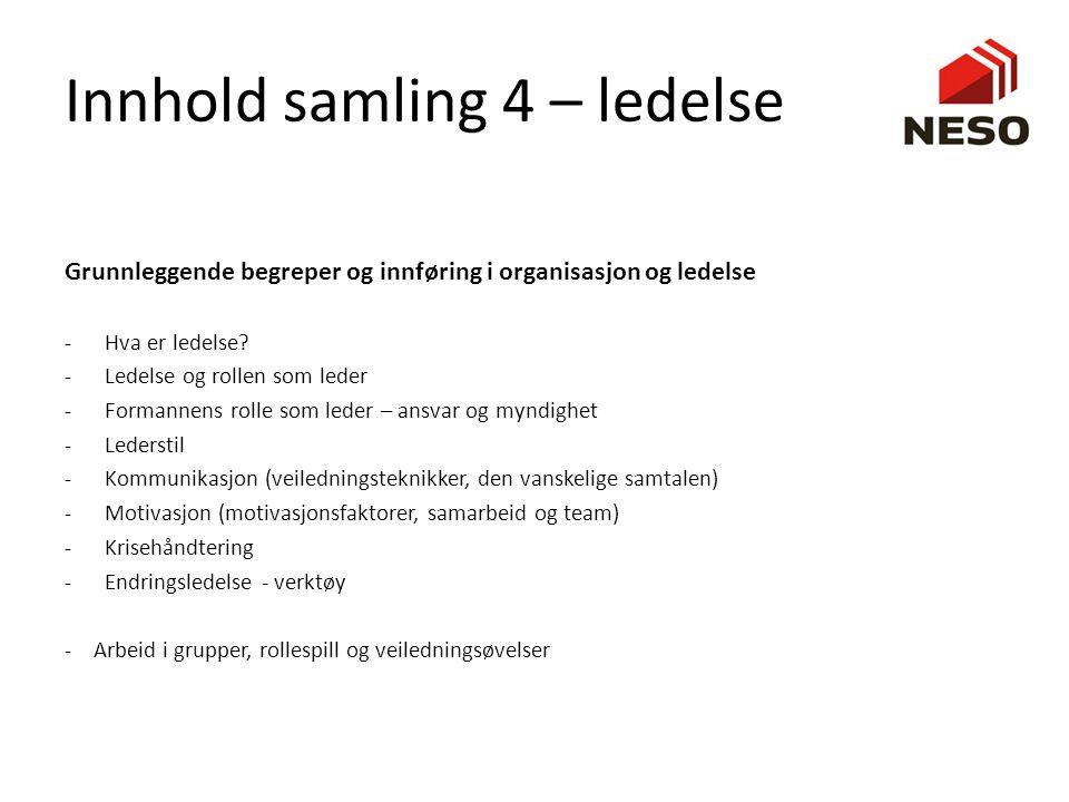 Innhold samling 4 – ledelse Grunnleggende begreper og innføring i organisasjon og ledelse - Hva er ledelse? - Ledelse og rollen som leder -Formannens