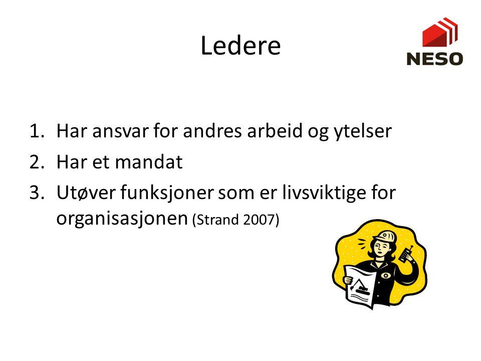 Ledere 1.Har ansvar for andres arbeid og ytelser 2.Har et mandat 3.Utøver funksjoner som er livsviktige for organisasjonen (Strand 2007)
