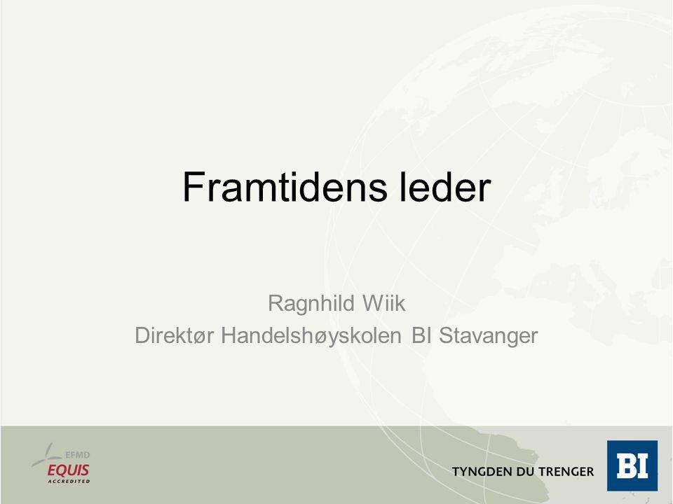 Framtidens leder Ragnhild Wiik Direktør Handelshøyskolen BI Stavanger