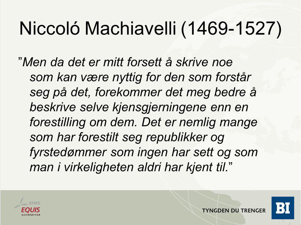 """Niccoló Machiavelli (1469-1527) """"Men da det er mitt forsett å skrive noe som kan være nyttig for den som forstår seg på det, forekommer det meg bedre"""