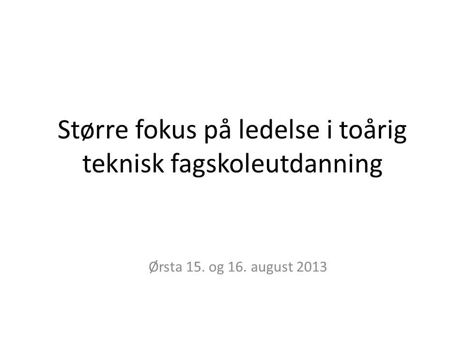 Større fokus på ledelse i toårig teknisk fagskoleutdanning Ørsta 15. og 16. august 2013