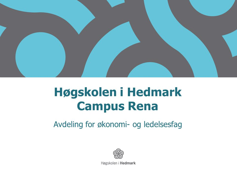Høgskolen i Hedmark Campus Rena Avdeling for økonomi- og ledelsesfag