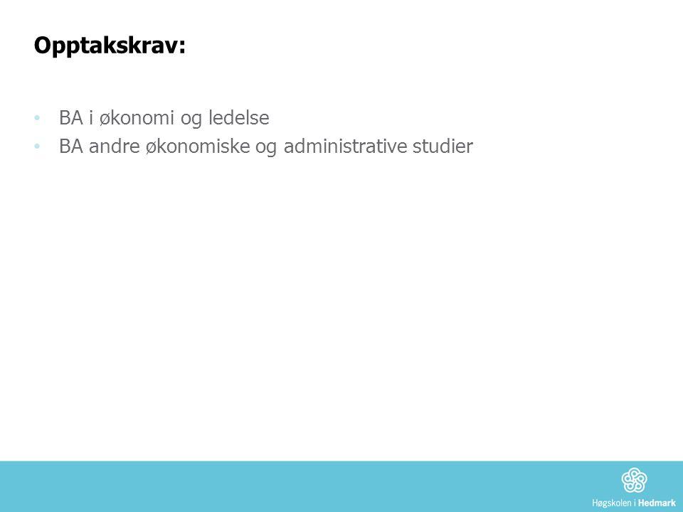Opptakskrav: • BA i økonomi og ledelse • BA andre økonomiske og administrative studier