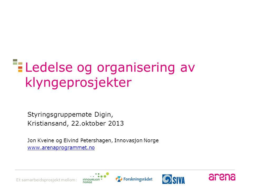 Et samarbeidsprosjekt mellom: Ledelse og organisering av klyngeprosjekter Styringsgruppemøte Digin, Kristiansand, 22.oktober 2013 Jon Kveine og Eivind