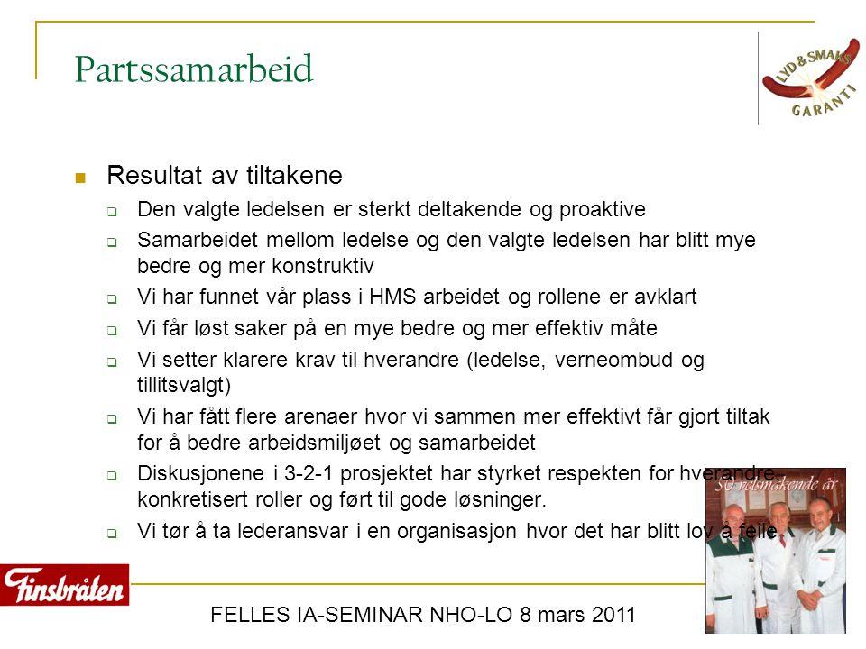 FELLES IA-SEMINAR NHO-LO 8 mars 2011 Partssamarbeid  Resultat av tiltakene  Den valgte ledelsen er sterkt deltakende og proaktive  Samarbeidet mell