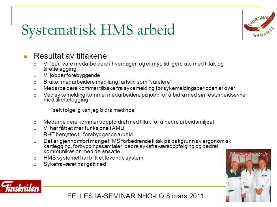 """FELLES IA-SEMINAR NHO-LO 8 mars 2011  Resultat av tiltakene  Vi """"ser"""" våre medarbeidere i hverdagen og er mye tidligere ute med tiltak og tilrettele"""
