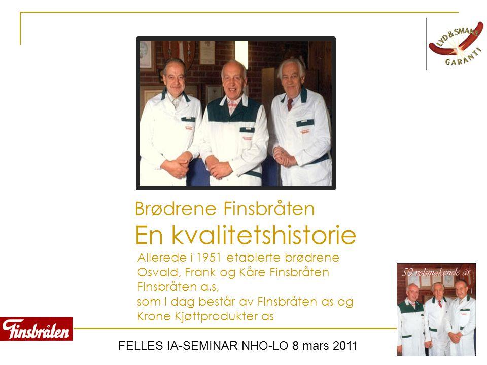 FELLES IA-SEMINAR NHO-LO 8 mars 2011 Brødrene Finsbråten En kvalitetshistorie Allerede i 1951 etablerte brødrene Osvald, Frank og Kåre Finsbråten Fins
