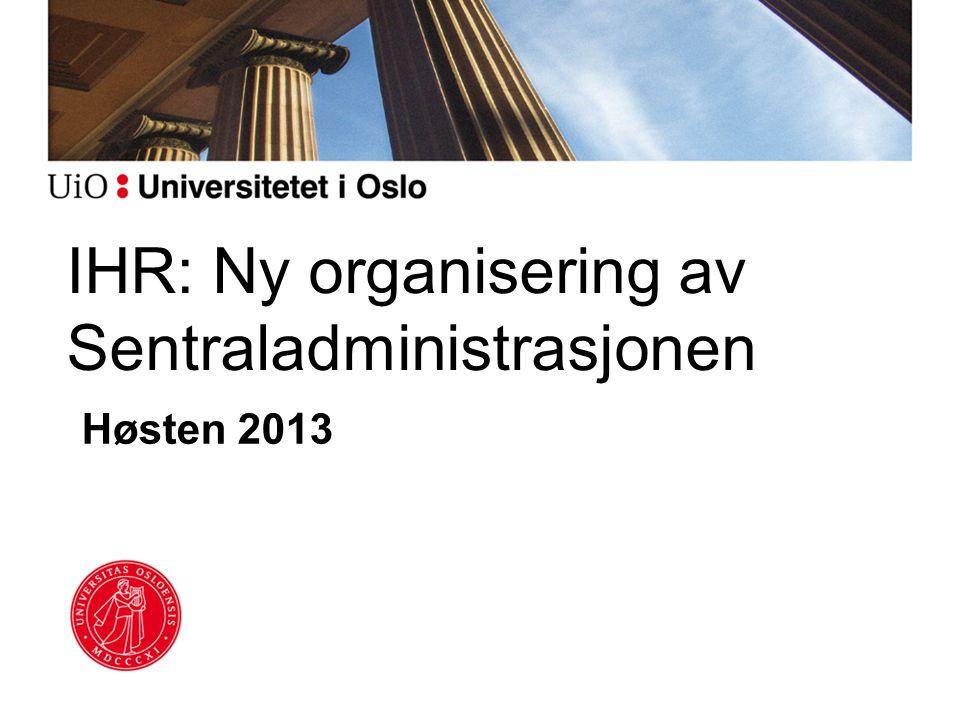 IHR: Ny organisering av Sentraladministrasjonen Høsten 2013