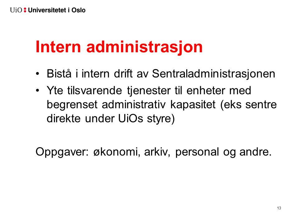 Intern administrasjon •Bistå i intern drift av Sentraladministrasjonen •Yte tilsvarende tjenester til enheter med begrenset administrativ kapasitet (eks sentre direkte under UiOs styre) Oppgaver: økonomi, arkiv, personal og andre.