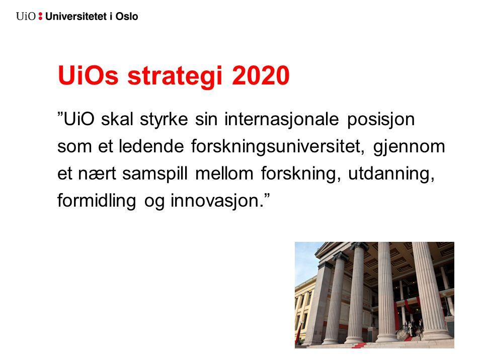 UiOs strategi 2020 UiO skal styrke sin internasjonale posisjon som et ledende forskningsuniversitet, gjennom et nært samspill mellom forskning, utdanning, formidling og innovasjon.