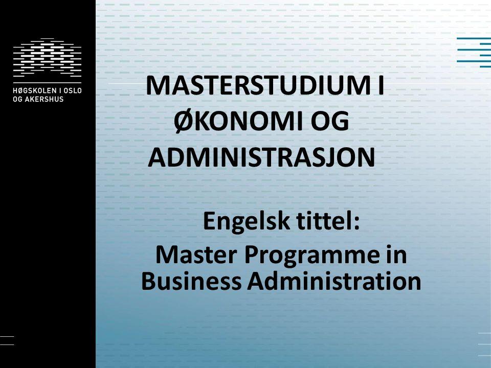 MASTERSTUDIUM I ØKONOMI OG ADMINISTRASJON Engelsk tittel: Master Programme in Business Administration