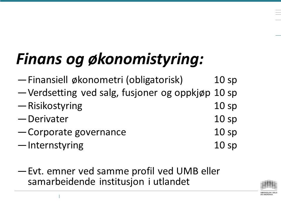 Finans og økonomistyring: —Finansiell økonometri (obligatorisk)10 sp —Verdsetting ved salg, fusjoner og oppkjøp10 sp —Risikostyring10 sp —Derivater10