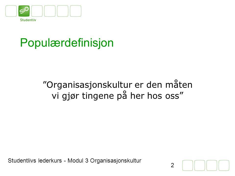Studentlivs lederkurs - Modul 3 Organisasjonskultur 2 Populærdefinisjon Organisasjonskultur er den måten vi gjør tingene på her hos oss