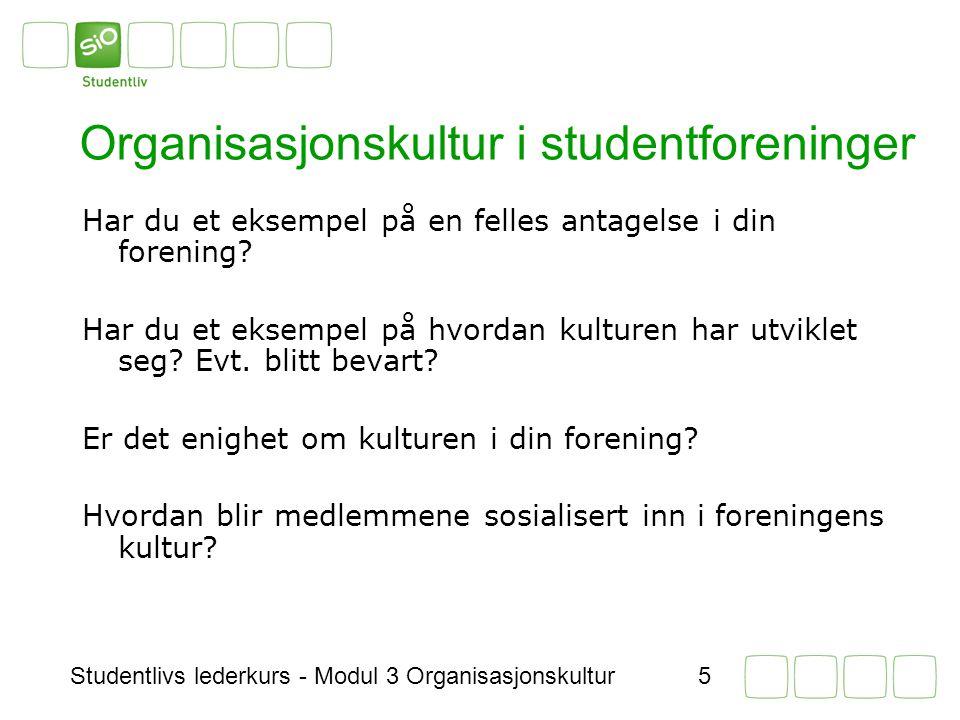 Studentlivs lederkurs - Modul 3 Organisasjonskultur5 Organisasjonskultur i studentforeninger Har du et eksempel på en felles antagelse i din forening.
