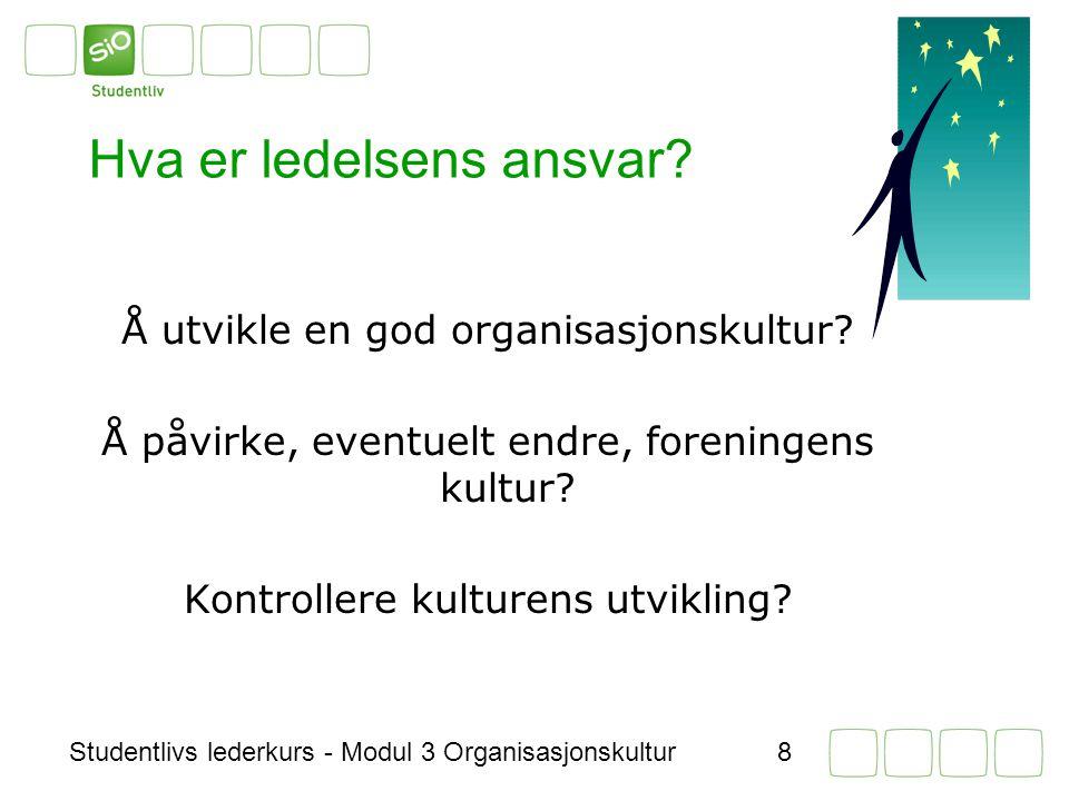 Studentlivs lederkurs - Modul 3 Organisasjonskultur8 Hva er ledelsens ansvar.