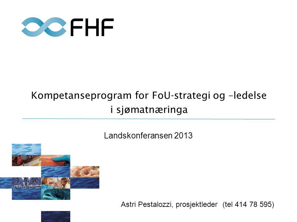 Kompetanseprogram for FoU-strategi og –ledelse i sjømatnæringa Landskonferansen 2013 Astri Pestalozzi, prosjektleder (tel 414 78 595)
