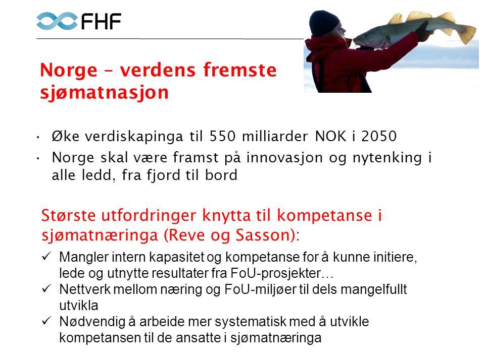 Norge – verdens fremste sjømatnasjon •Øke verdiskapinga til 550 milliarder NOK i 2050 •Norge skal være framst på innovasjon og nytenking i alle ledd,