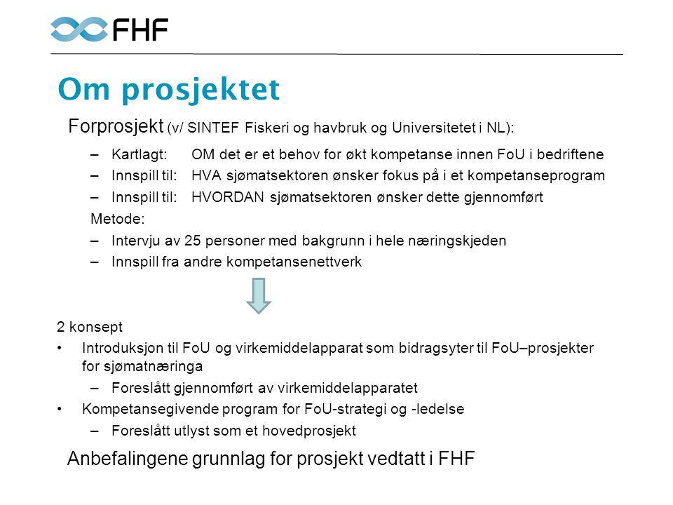 Hovedprosjektet: Kompetanseprogram for FoU-strategi og – ledelse i sjømatnæringa Mål: Økt FoU-aktivitet i sjømatbedriftene for å få størst mulig verdiskapende og lønnsom virksomhet.