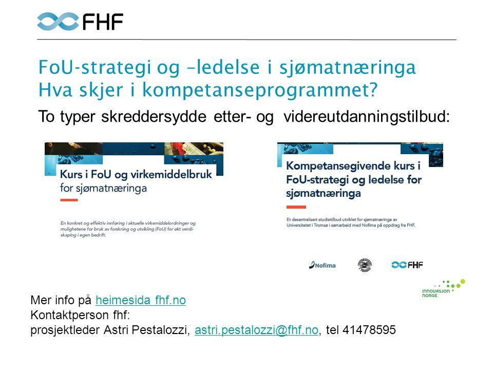 FoU-strategi og –ledelse i sjømatnæringa Hva skjer i kompetanseprogrammet? To typer skreddersydde etter- og videreutdanningstilbud: Mer info på heimes