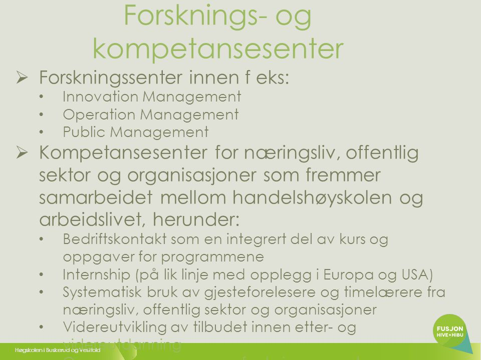 Høgskolen i Buskerud og Vestfold  Forskningssenter innen f eks: • Innovation Management • Operation Management • Public Management  Kompetansesenter
