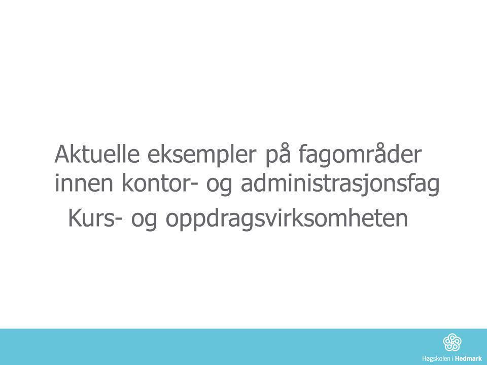 Aktuelle eksempler på fagområder innen kontor- og administrasjonsfag Kurs- og oppdragsvirksomheten