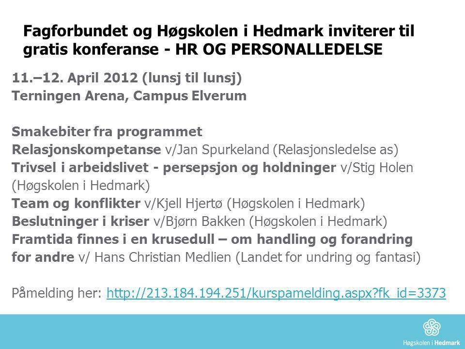 Fagforbundet og Høgskolen i Hedmark inviterer til gratis konferanse - HR OG PERSONALLEDELSE 11.–12. April 2012 (lunsj til lunsj) Terningen Arena, Camp
