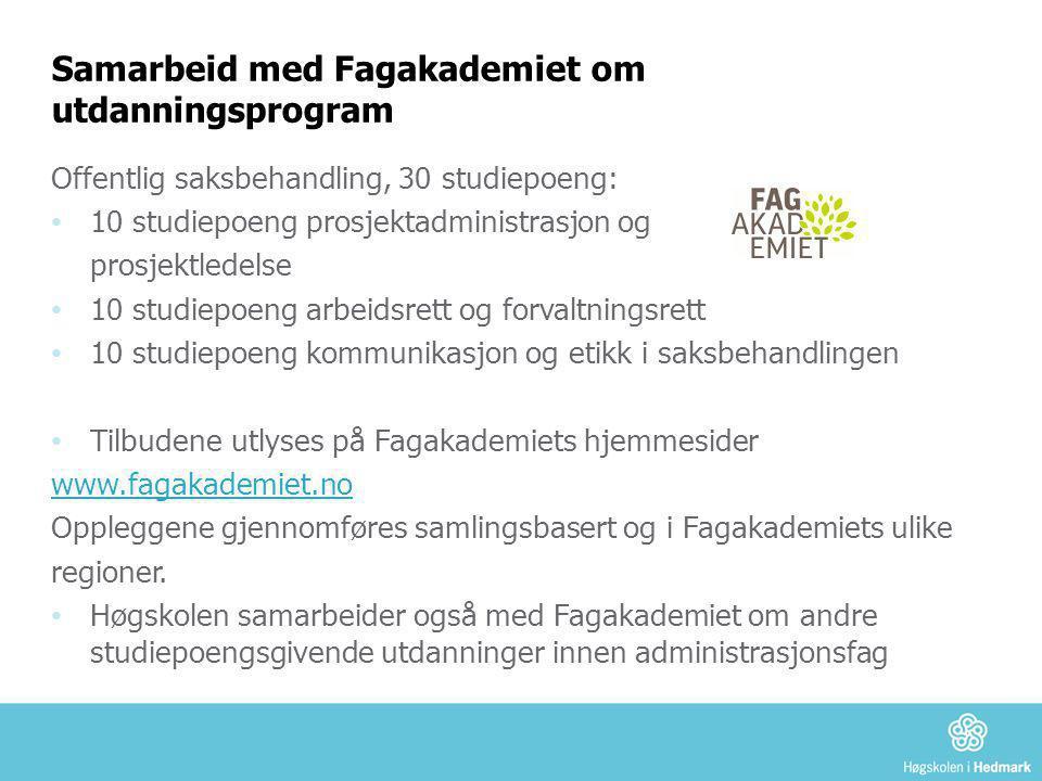 Samarbeid med Fagakademiet om utdanningsprogram Offentlig saksbehandling, 30 studiepoeng: • 10 studiepoeng prosjektadministrasjon og prosjektledelse •