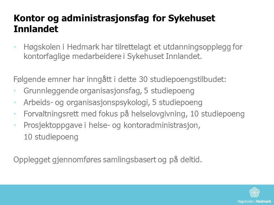 Kontor og administrasjonsfag for Sykehuset Innlandet • Høgskolen i Hedmark har tilrettelagt et utdanningsopplegg for kontorfaglige medarbeidere i Syke