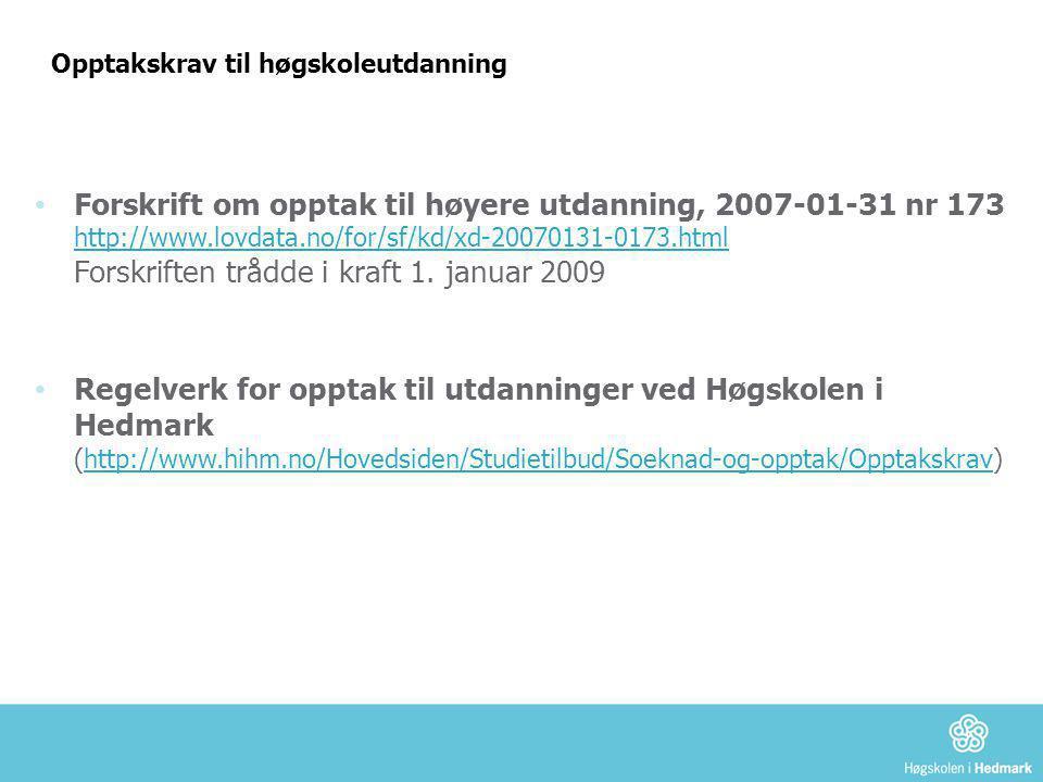 Opptakskrav til høgskoleutdanning • Forskrift om opptak til høyere utdanning, 2007-01-31 nr 173 http://www.lovdata.no/for/sf/kd/xd-20070131-0173.html