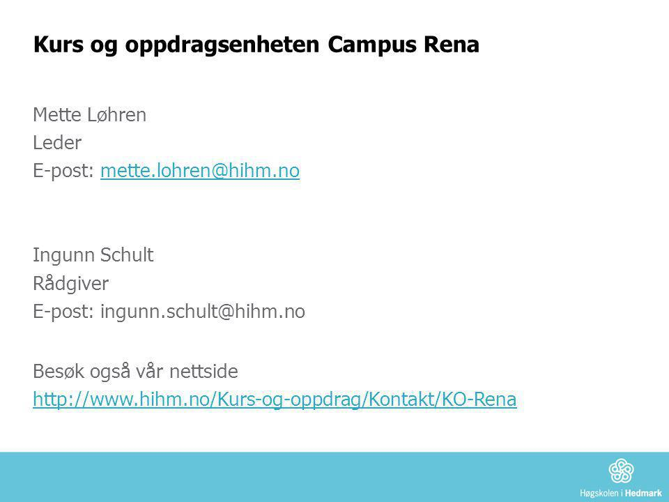 Besøk også vår nettside http://www.hihm.no/Kurs-og-oppdrag/Kontakt/KO-Rena Kurs og oppdragsenheten Campus Rena Mette Løhren Leder E-post: mette.lohren