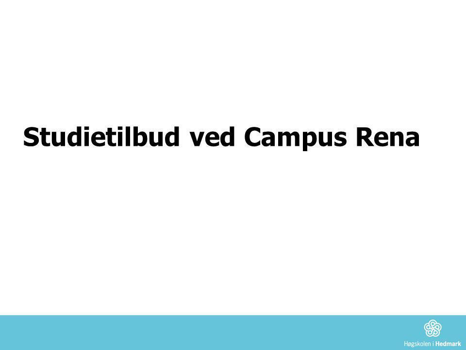Studietilbud på Campus Rena • Masterprogram offentlig ledelse og styring (MPA) Samarbeid med Karlstads universitet siden 2000  Uteksaminert ca 180 studenter kull 1-4  5.