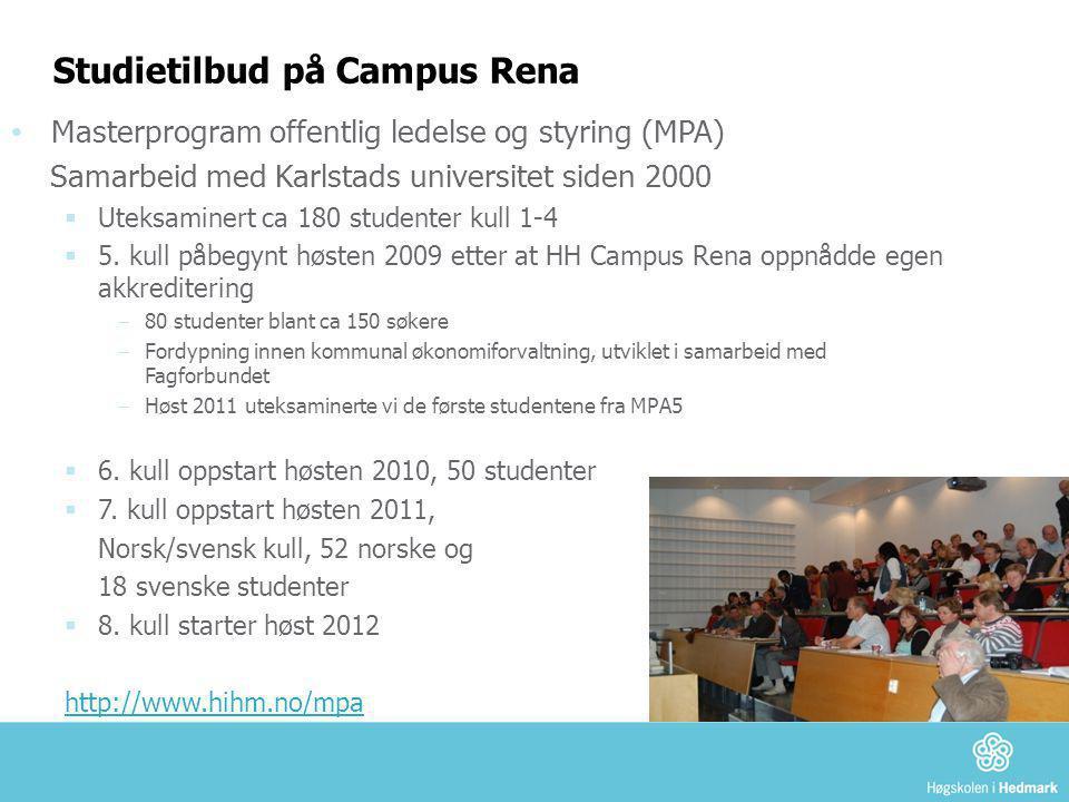 Studietilbud på Campus Rena • Masterprogram offentlig ledelse og styring (MPA) Samarbeid med Karlstads universitet siden 2000  Uteksaminert ca 180 st