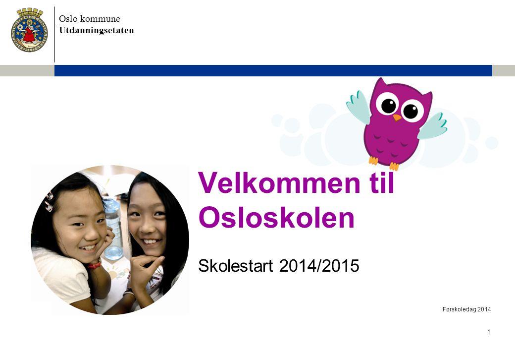Oslo kommune Utdanningsetaten Velkommen til Osloskolen Skolestart 2014/2015 Førskoledag 2014 1