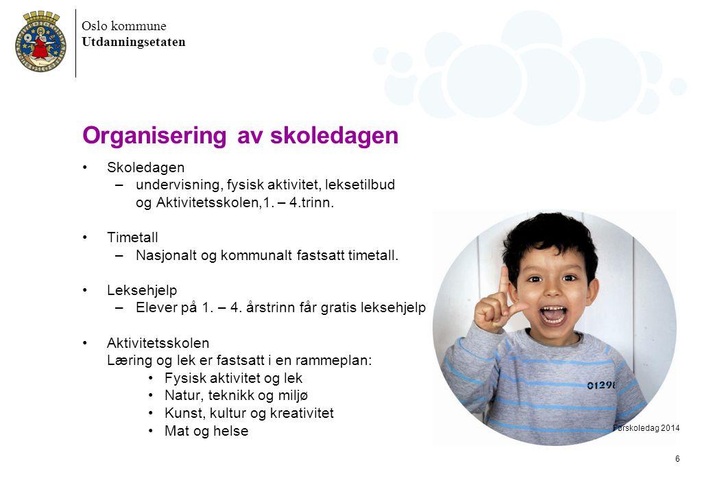 Oslo kommune Utdanningsetaten Organisering av skoledagen •Skoledagen –undervisning, fysisk aktivitet, leksetilbud og Aktivitetsskolen,1. – 4.trinn. •T