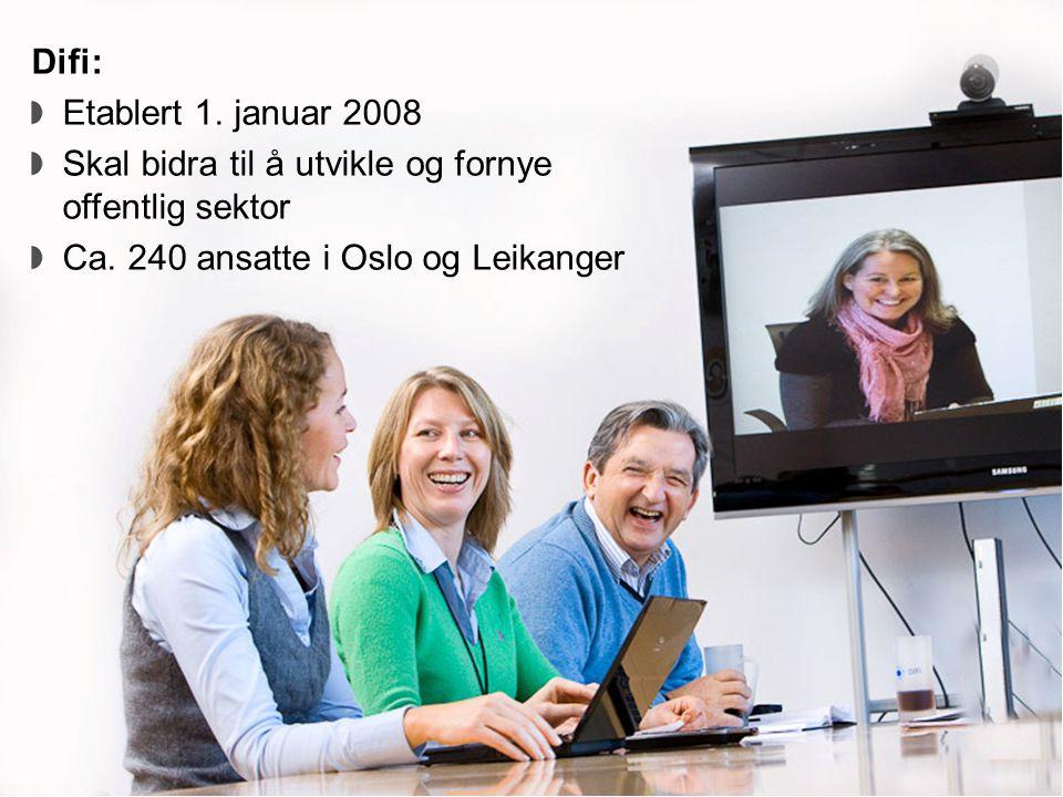 Oslo 11/12/08Direktoratet for forvaltning og IKT Difi: Etablert 1. januar 2008 Skal bidra til å utvikle og fornye offentlig sektor Ca. 240 ansatte i O