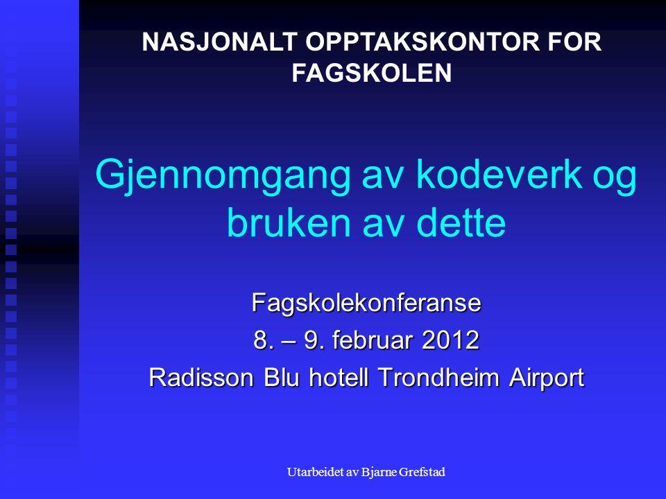 Utarbeidet av Bjarne Grefstad Gjennomgang av kodeverk og bruken av dette Fagskolekonferanse 8. – 9. februar 2012 Radisson Blu hotell Trondheim Airport